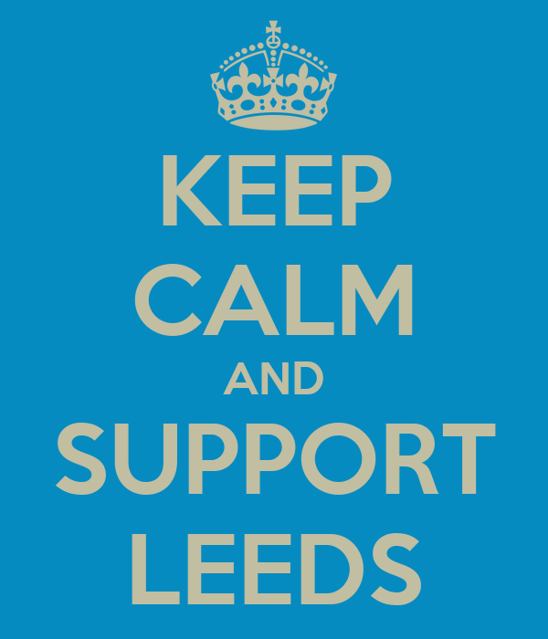 KEEP CALM AND SUPPORT LEEDS