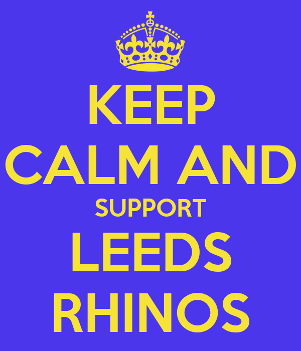 KEEP CALM AND SUPPORT LEEDS RHINOS