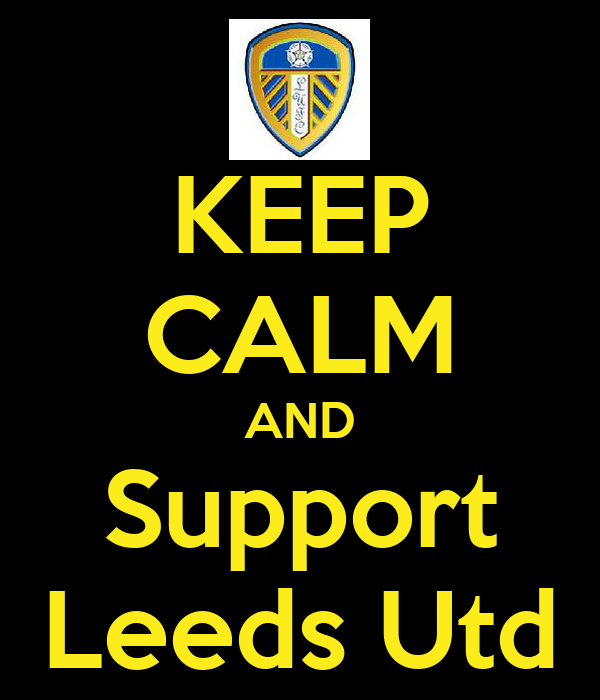 KEEP CALM AND Support Leeds Utd