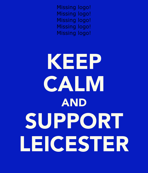 KEEP CALM AND SUPPORT LEICESTER