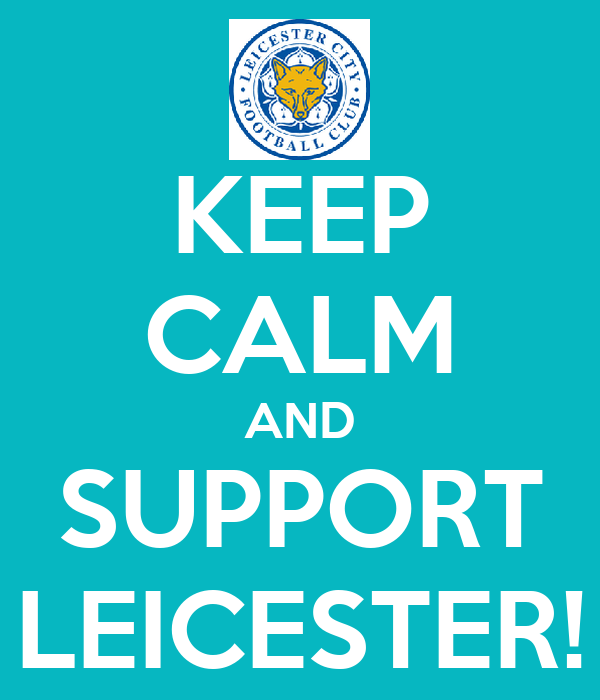 KEEP CALM AND SUPPORT LEICESTER!