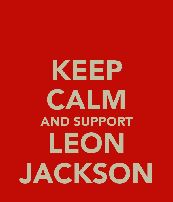 KEEP CALM AND SUPPORT LEON JACKSON