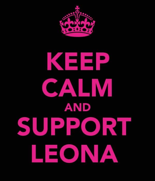 KEEP CALM AND SUPPORT  LEONA