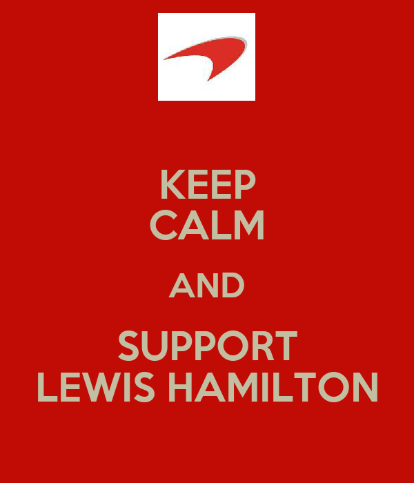 KEEP CALM AND SUPPORT LEWIS HAMILTON