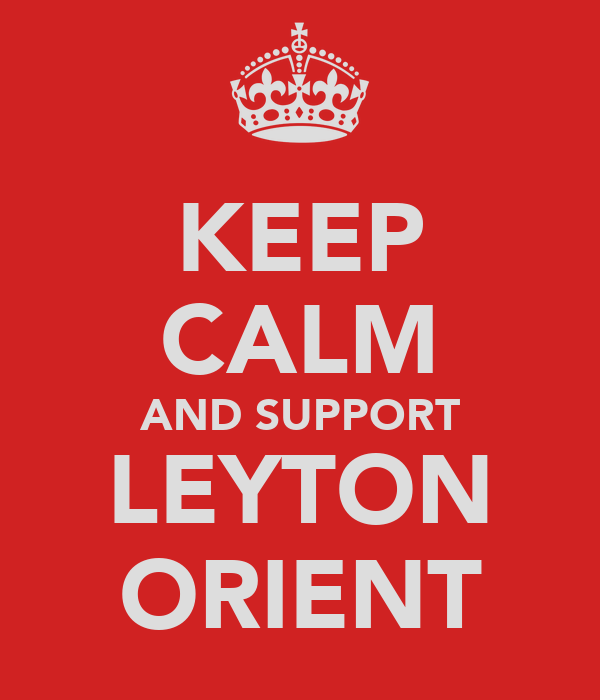 KEEP CALM AND SUPPORT LEYTON ORIENT