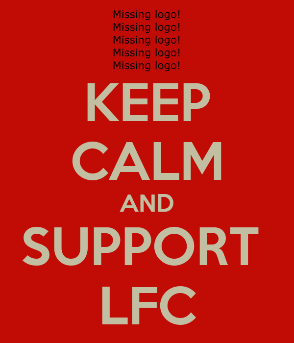 KEEP CALM AND SUPPORT  LFC