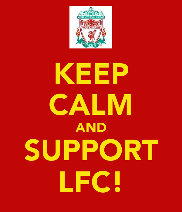 KEEP CALM AND SUPPORT LFC!