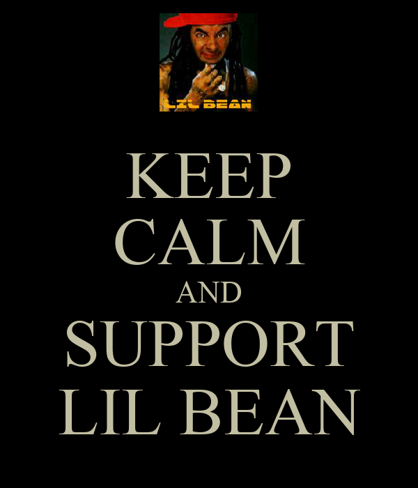 KEEP CALM AND SUPPORT LIL BEAN