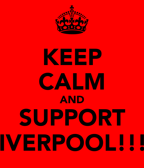 KEEP CALM AND SUPPORT LIVERPOOL!!!!