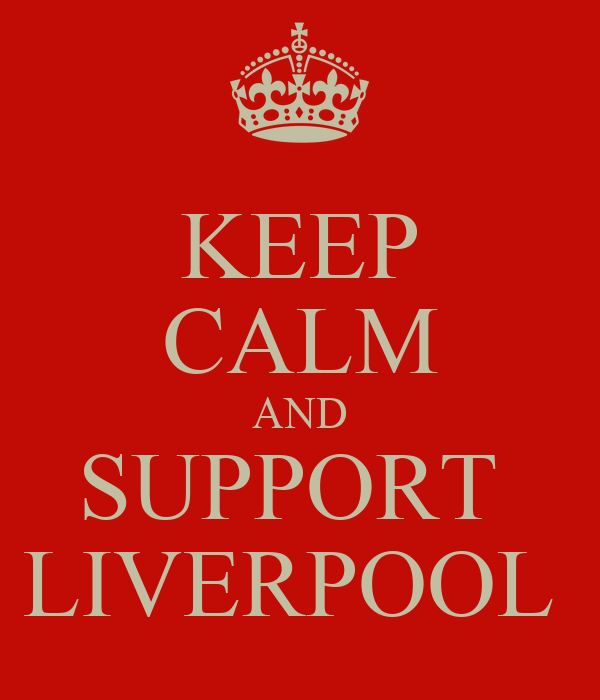 KEEP CALM AND SUPPORT  LIVERPOOL