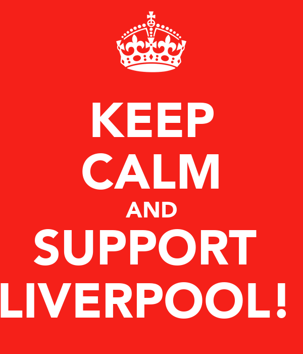 KEEP CALM AND SUPPORT  LIVERPOOL!