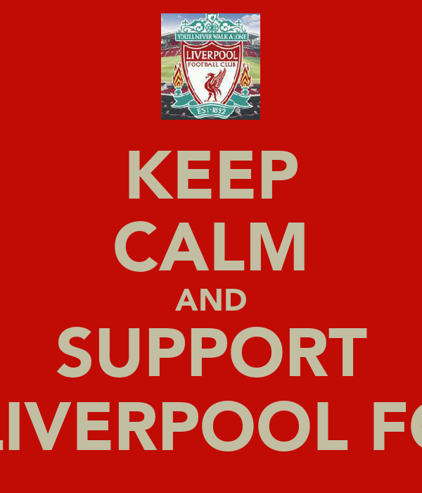 KEEP CALM AND SUPPORT LIVERPOOL FC