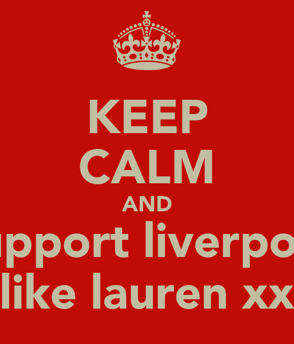 KEEP CALM AND support liverpool like lauren xx