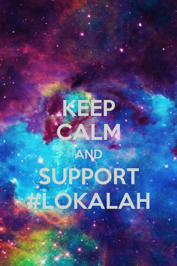 KEEP CALM AND SUPPORT #LOKALAH