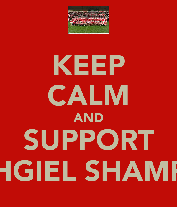 KEEP CALM AND SUPPORT LOUGHGIEL SHAMROCKS
