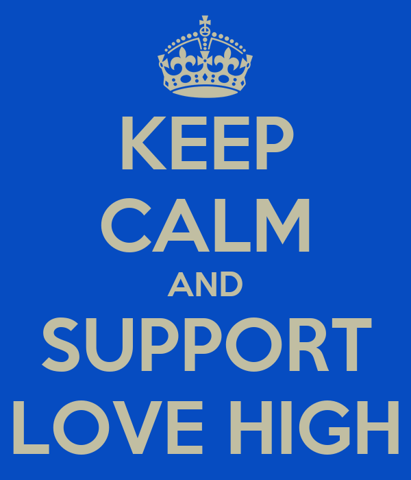KEEP CALM AND SUPPORT LOVE HIGH