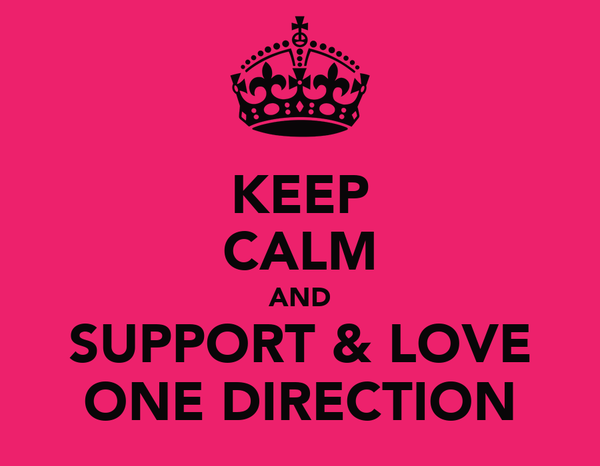 KEEP CALM AND SUPPORT & LOVE ONE DIRECTION