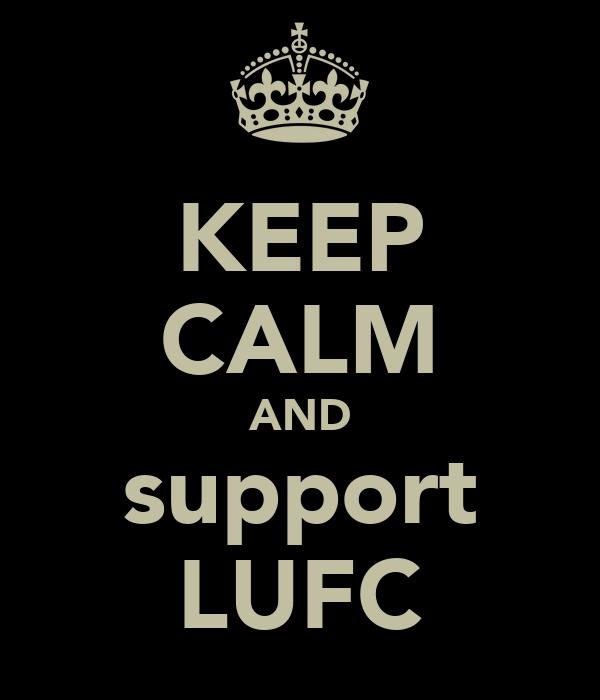 KEEP CALM AND support LUFC