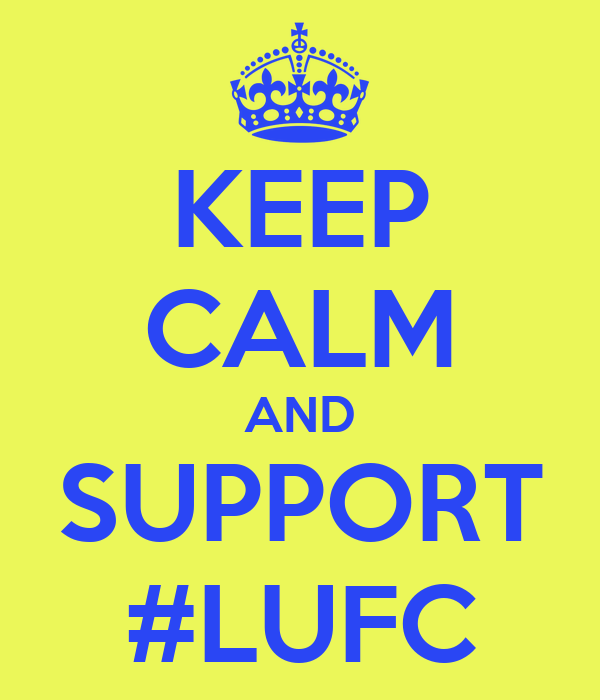 KEEP CALM AND SUPPORT #LUFC