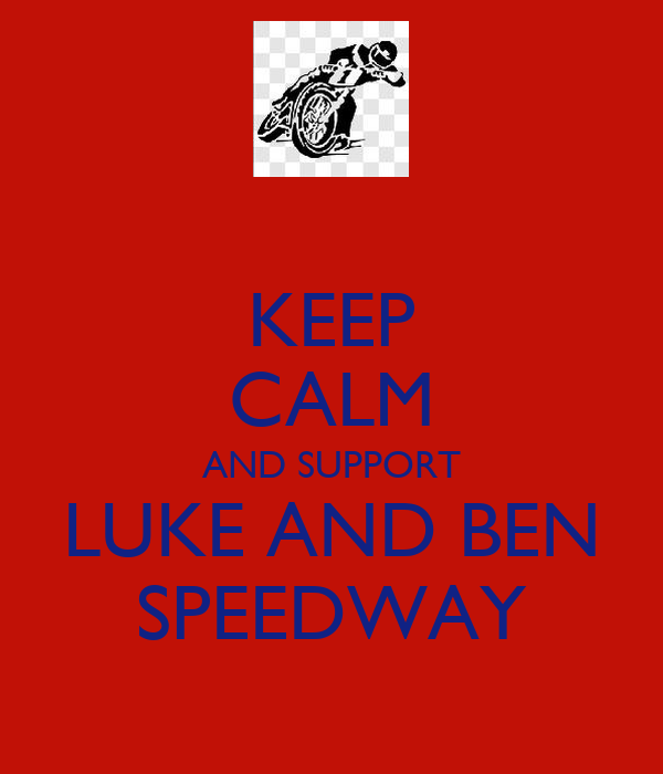 KEEP CALM AND SUPPORT LUKE AND BEN SPEEDWAY