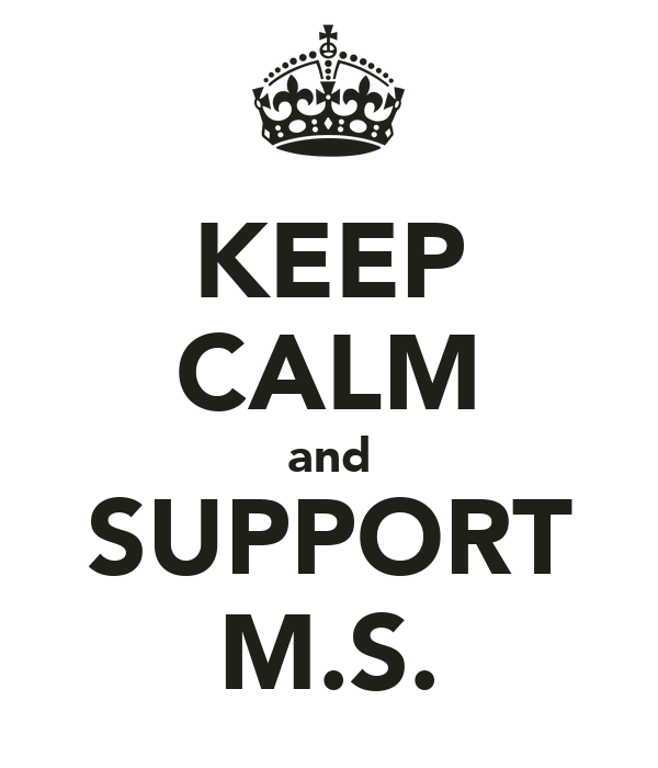 KEEP CALM and SUPPORT M.S.