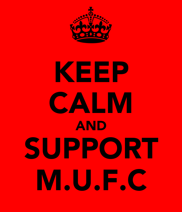 KEEP CALM AND SUPPORT M.U.F.C