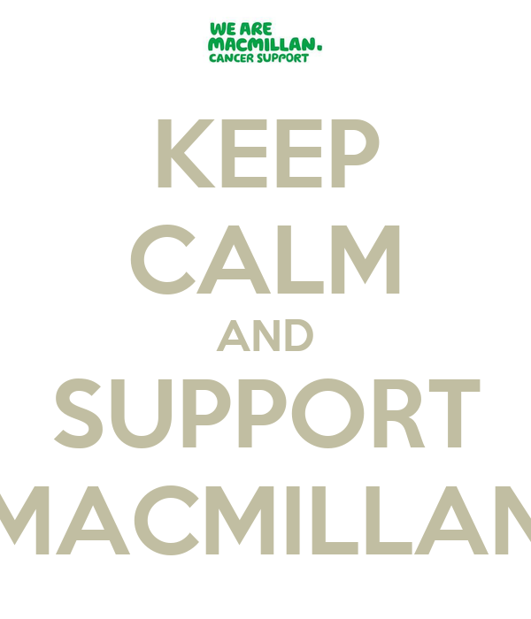 KEEP CALM AND SUPPORT MACMILLAN