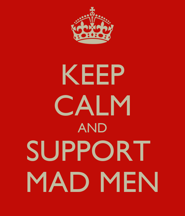 KEEP CALM AND SUPPORT  MAD MEN