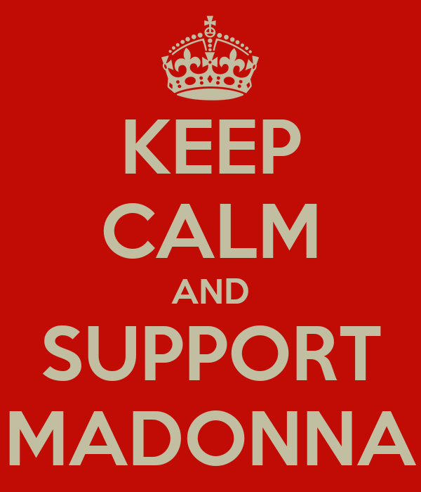 KEEP CALM AND SUPPORT MADONNA