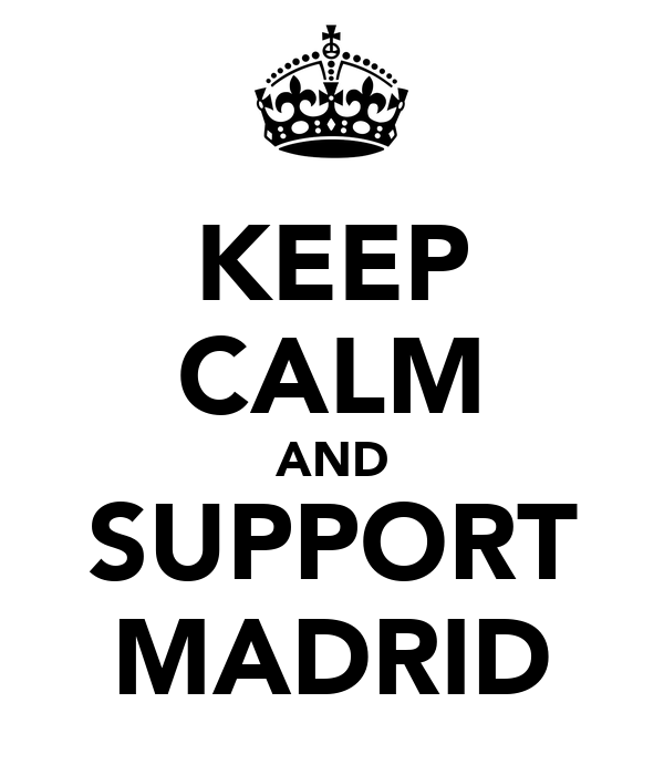 KEEP CALM AND SUPPORT MADRID