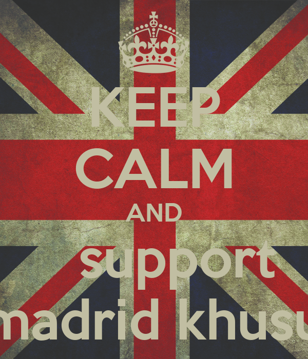 KEEP CALM AND     support  madrid khusu
