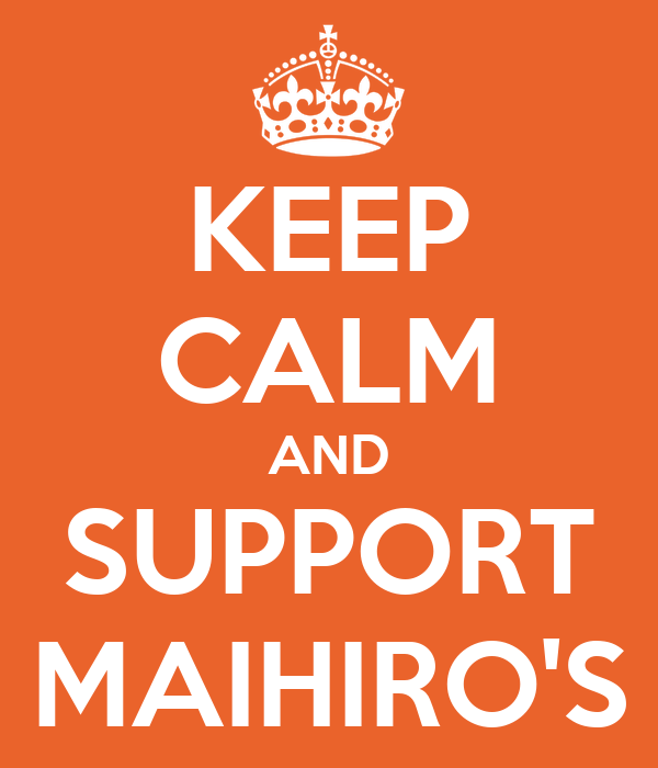 KEEP CALM AND SUPPORT MAIHIRO'S
