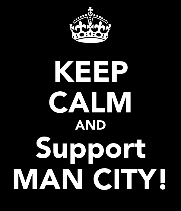 KEEP CALM AND Support MAN CITY!