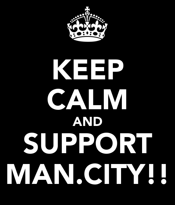 KEEP CALM AND SUPPORT MAN.CITY!!