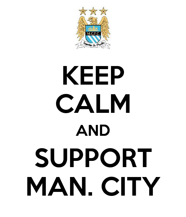 KEEP CALM AND SUPPORT MAN. CITY
