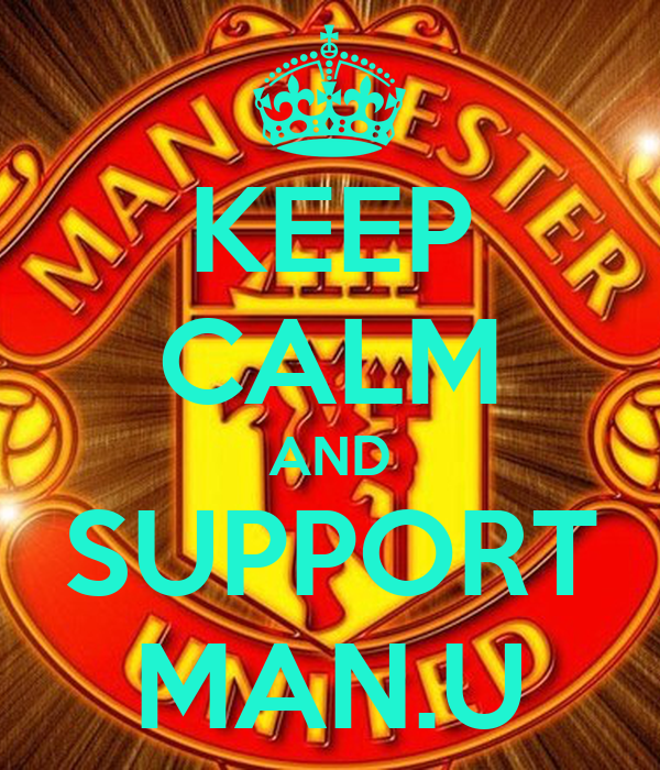 KEEP CALM AND SUPPORT MAN.U