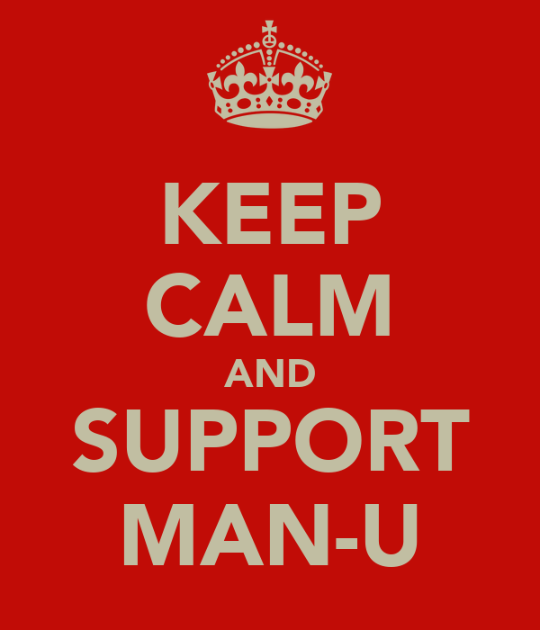 KEEP CALM AND SUPPORT MAN-U