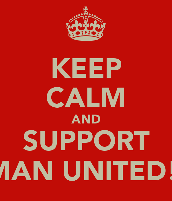 KEEP CALM AND SUPPORT MAN UNITED!