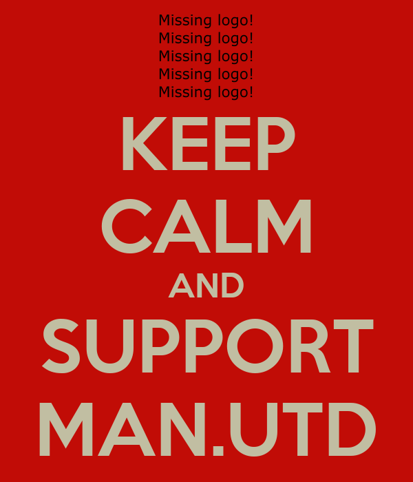 KEEP CALM AND SUPPORT MAN.UTD