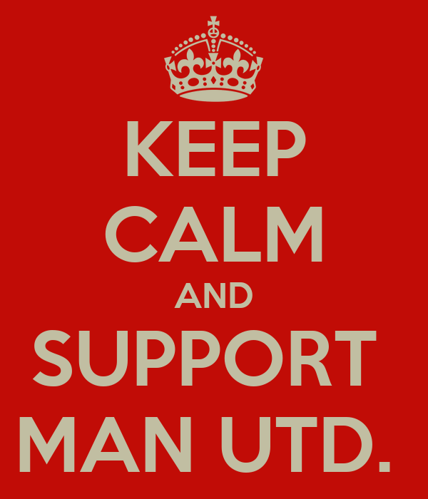 KEEP CALM AND SUPPORT  MAN UTD.