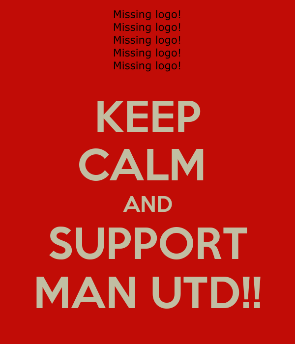 KEEP CALM  AND SUPPORT MAN UTD!!