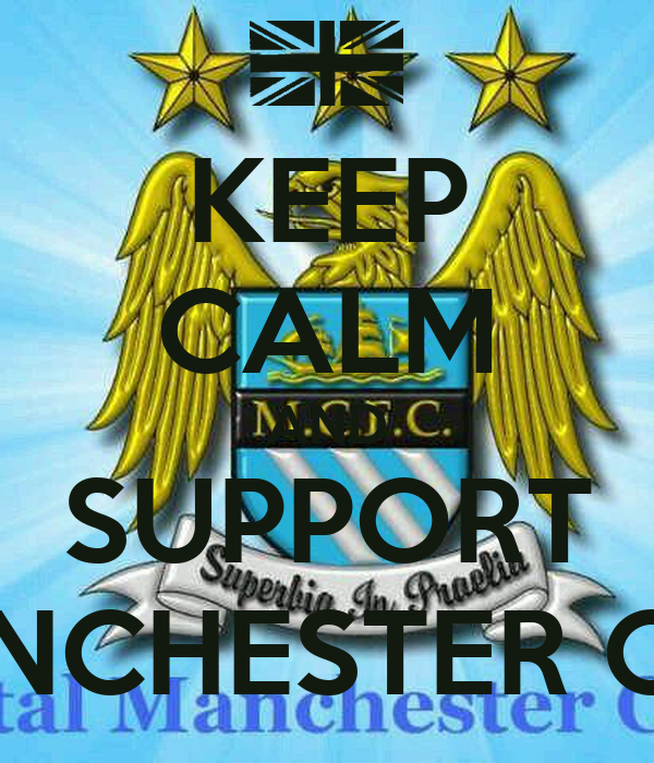 KEEP CALM AND SUPPORT MANCHESTER CITY