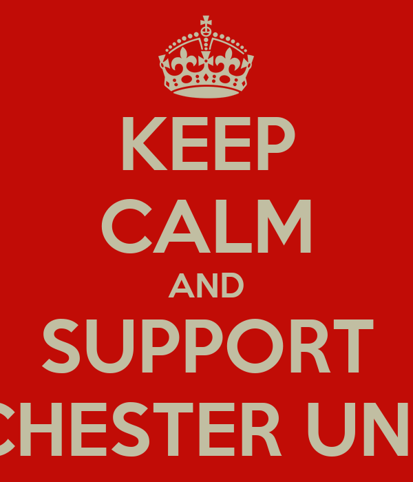 KEEP CALM AND SUPPORT MANCHESTER UNITED!!!