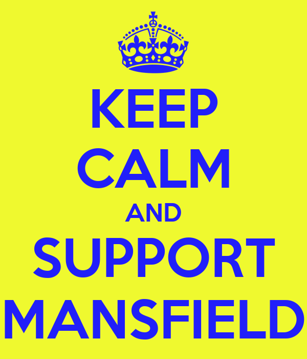 KEEP CALM AND SUPPORT MANSFIELD