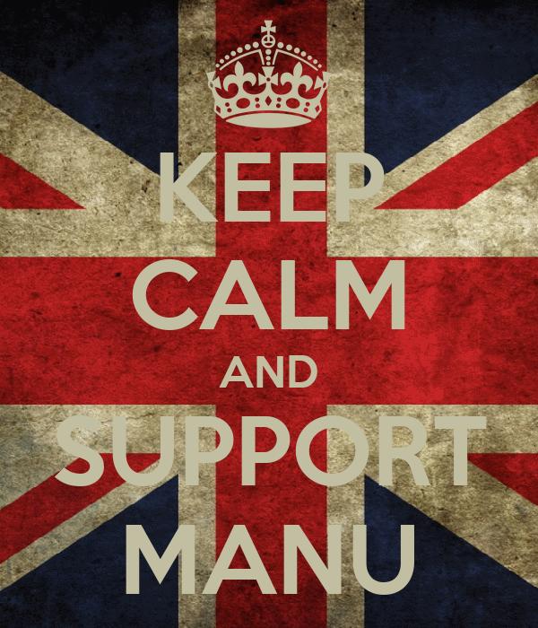 KEEP CALM AND SUPPORT MANU