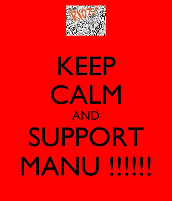 KEEP CALM AND SUPPORT MANU !!!!!!