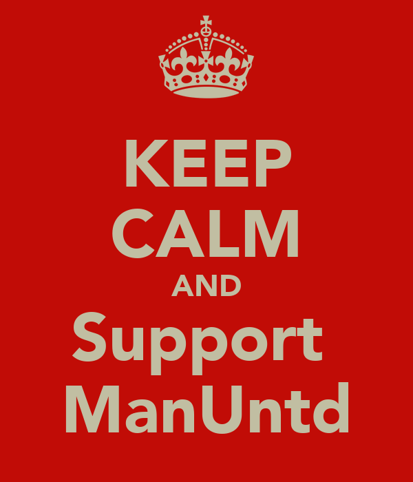KEEP CALM AND Support  ManUntd