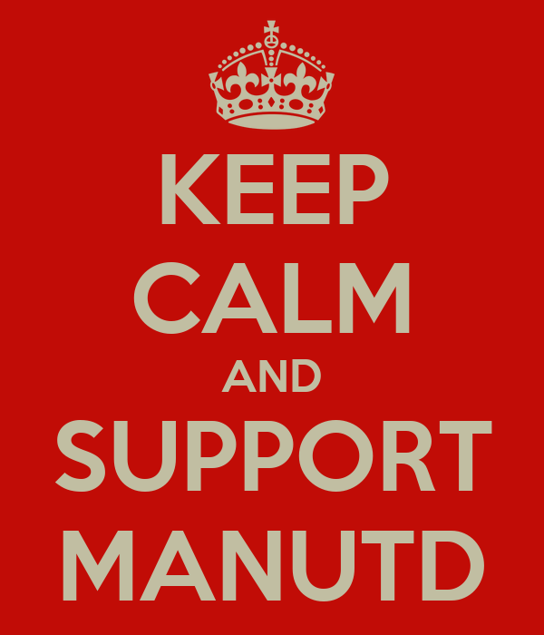 KEEP CALM AND SUPPORT MANUTD