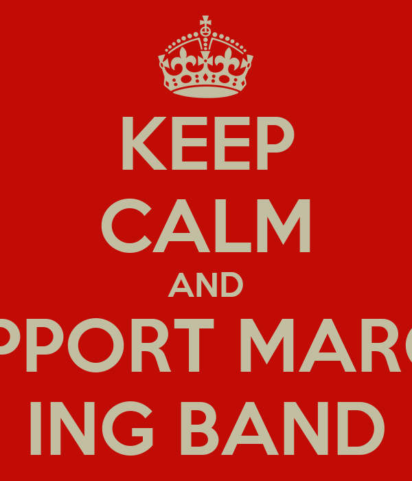 KEEP CALM AND SUPPORT MARCH- ING BAND