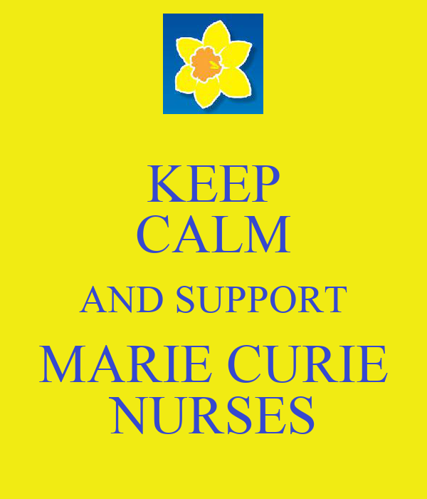 KEEP CALM AND SUPPORT MARIE CURIE NURSES